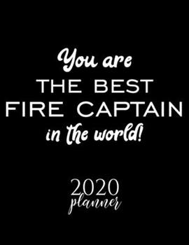 Paperback You Are the Best Fire Captain in the World! 2020 Planner : Nice 2020 Calendar for Fire Captain - Christmas Gift Idea for Fire Captain - Fire Captain Journal for 2020 - 120 Pages 8. 5x11 Inches Book