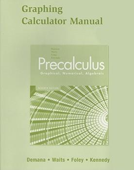 Graphing Calculator Manual for Precalculus: Graphical, Numerical, Algebraic 0321370007 Book Cover
