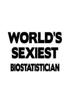 Paperback World's Sexiest Biostatistician : Personal Biostatistician Notebook, Journal Gift, Diary, Doodle Gift or Notebook - 6 X 9 Compact Size- 109 Blank Lined Pages Book