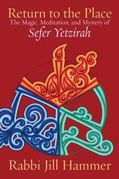 Paperback Return to the Place: The Magic, Meditation, and Mystery of Sefer Yetzirah Book