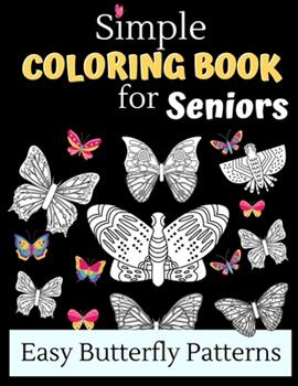 Paperback Simple Coloring Books For Seniors - Easy Butterfly Patterns: Includes 40 Large Print Unique Butterfly Illustrations Perfect For Relaxing Art Therapy, [Large Print] Book