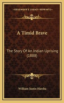 Hardcover A Timid Brave : The Story of an Indian Uprising (1888) Book