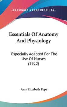 Hardcover Essentials of Anatomy and Physiology : Especially Adapted for the Use of Nurses (1922) Book