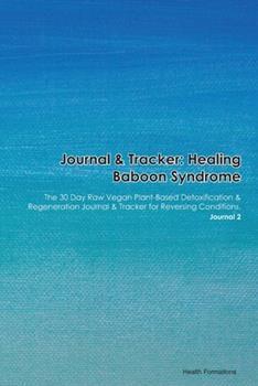 Paperback Journal & Tracker : Healing Baboon Syndrome: the 30 Day Raw Vegan Plant-Based Detoxification & Regeneration Journal & Tracker for Reversing Conditions. Journal 2 Book
