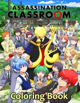 Paperback Assassination Classroom Coloring Book: Your best Assassination Classroom character,25 high quality illustrations .Assassination Classroom Coloring Boo Book