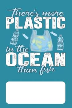 Paperback There's More Plastic in the Ocean Than Fish : Blank Lined Journal for Environmentalists Conservationists Concerned about Protecting the Environment and Ocean Wildlife Book