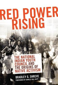 Red Power Rising: The National Indian Youth Council and the Origins of Native Activism (Volume 5) (New Directions in Native American Studies Series) - Book #5 of the New Directions in Native American Studies