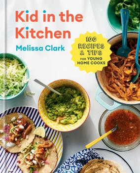 Hardcover Kid in the Kitchen : 100 Recipes and Tips for Young Home Cooks: a Cookbook Book