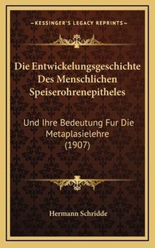Hardcover Die Entwickelungsgeschichte Des Menschlichen Speiserohrenepitheles: Und Ihre Bedeutung Fur Die Metaplasielehre (1907) Book