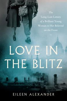 Paperback Love in the Blitz: The Long-Lost Letters of a Brilliant Young Woman to Her Beloved on the Front Book
