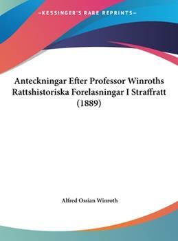 Hardcover Anteckningar Efter Professor Winroths Rattshistoriska Forelasningar I Straffratt (1889) Book