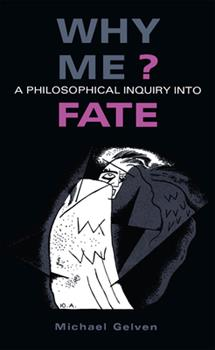 Why Me?: A Philosophical Inquiry into Fate 0875801641 Book Cover