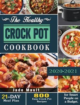 Hardcover The Healthy Crock Pot Cookbook: 800 Easy Crock Pot Recipes with 21-Day Meal Plan for Smart People on a Budget. Book