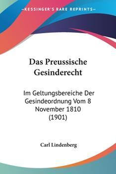 Paperback Das Preussische Gesinderecht : Im Geltungsbereiche der Gesindeordnung Vom 8 November 1810 (1901) Book