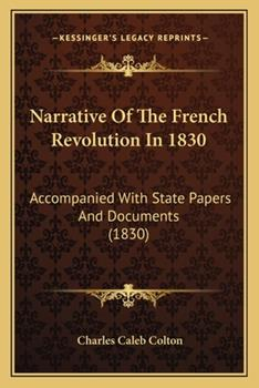 Paperback Narrative Of The French Revolution In 1830: Accompanied With State Papers And Documents (1830) Book