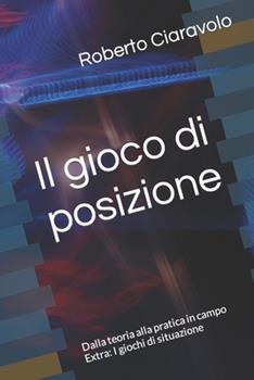 Paperback Il gioco di posizione: Dalla teoria alla pratica in campo Extra: I giochi di situazione [Italian] Book