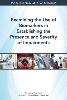 Paperback Examining the Use of Biomarkers in Establishing the Presence and Severity of Impairments: Proceedings of a Workshop Book