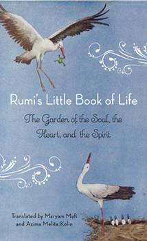 Rumi's Little Book of Life: The Garden of the Soul, the Heart, and the Spirit 1571746897 Book Cover