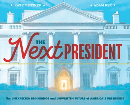 Next President: Unexpected Beginnings and Unwritten Future of America's Presidents 1452174881 Book Cover