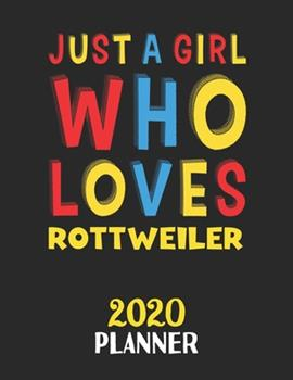 Paperback Just a Girl Who Loves Rottweiler 2020 Planner : Weekly Monthly 2020 Planner for Girl or Women Who Loves Rottweiler Book