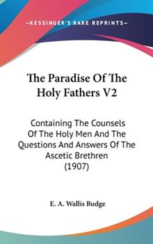 Hardcover The Paradise Of The Holy Fathers V2: Containing The Counsels Of The Holy Men And The Questions And Answers Of The Ascetic Brethren (1907) Book