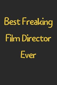 Paperback Best Freaking Film Director Ever : Lined Journal, 120 Pages, 6 X 9, Funny Film Director Gift Idea, Black Matte Finish (Best Freaking Film Director Ever Journal) Book