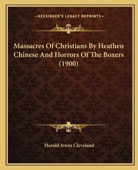Paperback Massacres Of Christians By Heathen Chinese And Horrors Of The Boxers (1900) Book