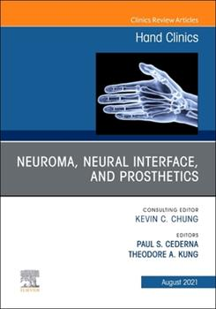 Hardcover Neuroma, Neural Interface, and Prosthetics, an Issue of Hand Clinics, 37 Book