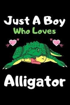 Paperback Just a Boy Who Loves Alligator : A Super Cute Alligator Notebook Journal or Dairy - Alligator Lovers Gift for Boys - Alligator Lovers Lined Notebook Journal (6 X 9 ) Book