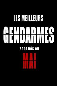 Paperback Les Meilleurs Gendarmes sont n?s en Mai carnet de notes: Carnet de note pour les Gendarmes n?s en Mai cadeaux pour un ami, une amie, un coll?gue ou un [French] Book