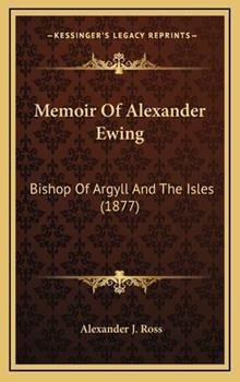 Hardcover Memoir of Alexander Ewing : Bishop of Argyll and the Isles (1877) Book
