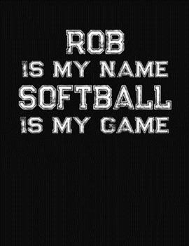 Paperback Rob Is My Name Softball Is My Game : Softball Themed College Ruled Compostion Notebook - Personalized Gift for Rob Book