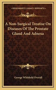 Hardcover A Non-Surgical Treatise on Diseases of the Prostate Gland and Adnex Book
