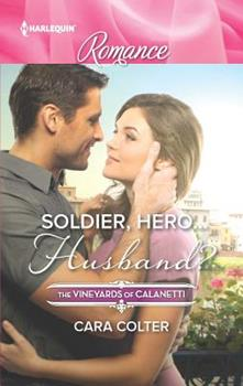 Mills & Boon : Soldier, Hero...Husband? - Book #4 of the Vineyards of Calanetti