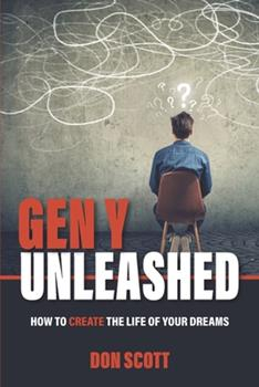 Paperback Gen Y Unleashed: How to Create the Life of Your Dreams Book