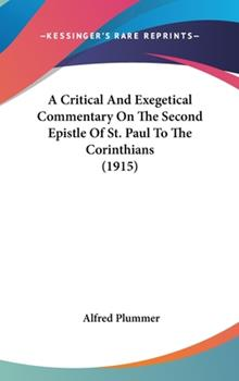 Hardcover A Critical And Exegetical Commentary On The Second Epistle Of St. Paul To The Corinthians (1915) Book