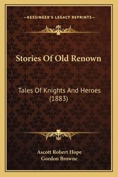 Paperback Stories of Old Renown : Tales of Knights and Heroes (1883) Book