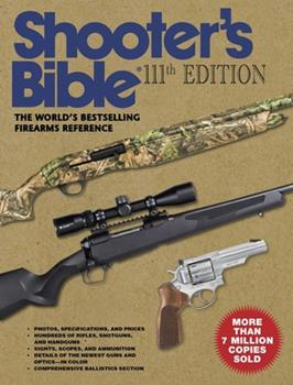 Paperback Shooter's Bible, 111th Edition: The World's Bestselling Firearms Reference: 2019-2020 Book