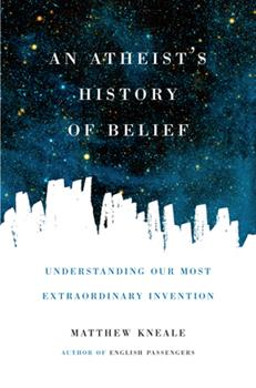 An Atheist's History of Belief: Understanding Our Most Extraordinary Invention 1619022354 Book Cover