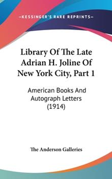 Hardcover Library of the Late Adrian H Joline of New York City, Part : American Books and Autograph Letters (1914) Book