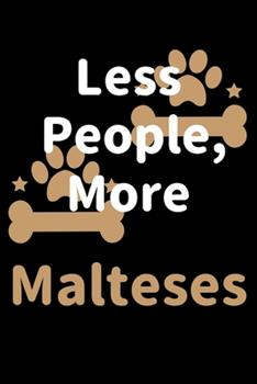 Paperback Less People, More Malteses : Journal (Diary, Notebook) Funny Dog Owners Gift for Maltese Lovers Book