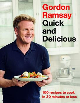 Gordon Ramsay Quick and Delicious: 100 Recipes to Cook in 30 Minutes or Less 1538719339 Book Cover
