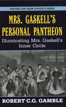 Hardcover Mrs. Gaskell's Personal Pantheon: Illuminating Mrs. Gaskell's Inner Circle Book