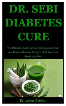 Paperback Dr. Sebi Diabetes Cure: The Ultimate Guide On How To Completely Cure And Reverse Diabetes Using Dr. Sebi Approved Herbs And Diet Book