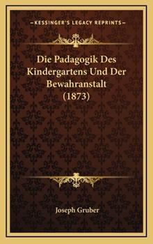 Hardcover Die Padagogik Des Kindergartens Und Der Bewahranstalt (1873) Book