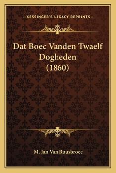 Paperback Dat Boec Vanden Twaelf Dogheden (1860) Book