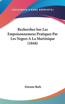 Hardcover Recherches Sur les Empoisonnemens Pratiques Par les Negres a la Martinique Book