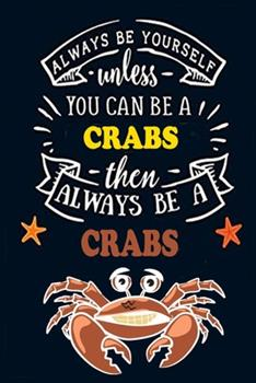 Paperback Always Be Yourself unless You can be a Crab Then Always BE A Crabs: Cute Crab Notebook For Girls & Women to Write In - Pretty Large Blank ... Blue Ora Book