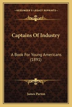 Paperback Captains of Industry : A Book for Young Americans (1891) Book