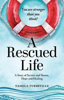 Paperback A Rescued Life: A Story of Secrets and Shame, Hope and Healing Book